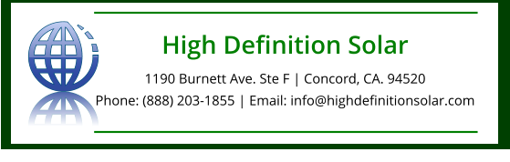 High Definition Solar 1190 Burnett Ave. Ste F | Concord, CA. 94520Phone: (888) 203-1855 | Email: info@highdefinitionsolar.com